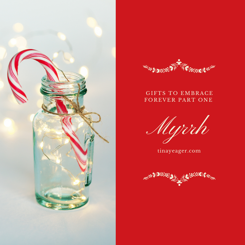 Myrrh: Gifts to Embrace Forever Part One