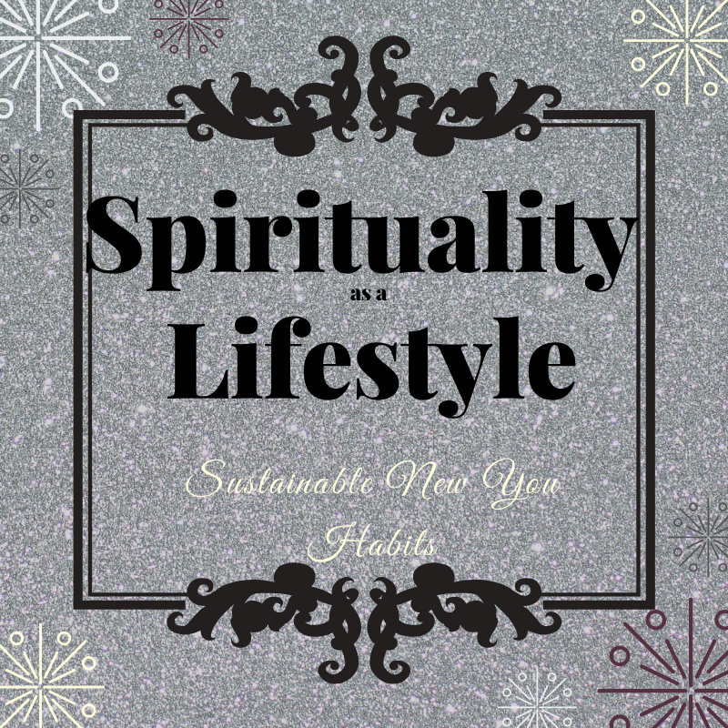 Spirituality as a Lifestyle: Sustainable New Year New You Habits